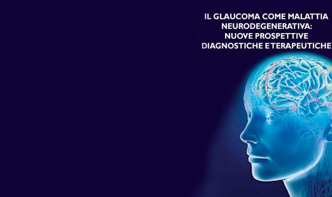 Il glaucoma come malattia neuro-degenerativa: nuove prospettive diagnostiche e terapeutiche
